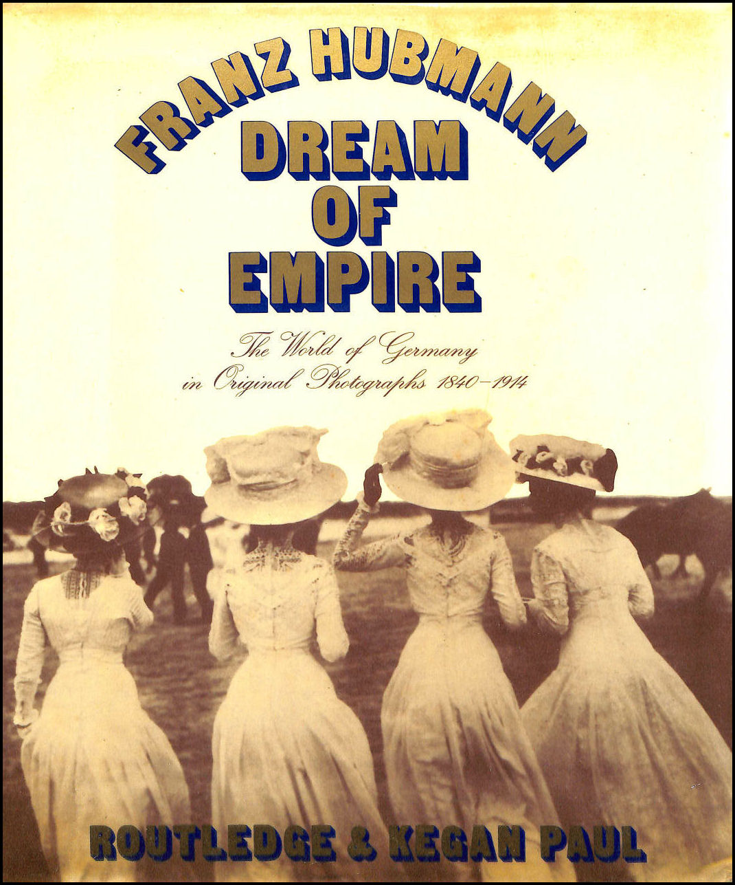 Image for Dream of Empire: World of Germany in Original Photographs, 1840-1914