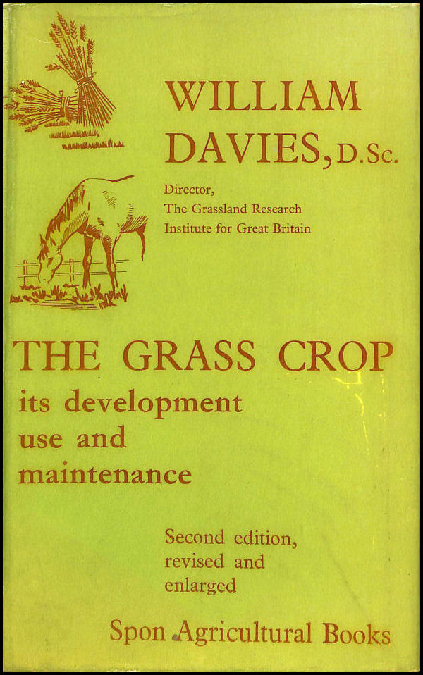 The Grass Crop: Its development, use, and maintenance (Agricultural series), Davies, William