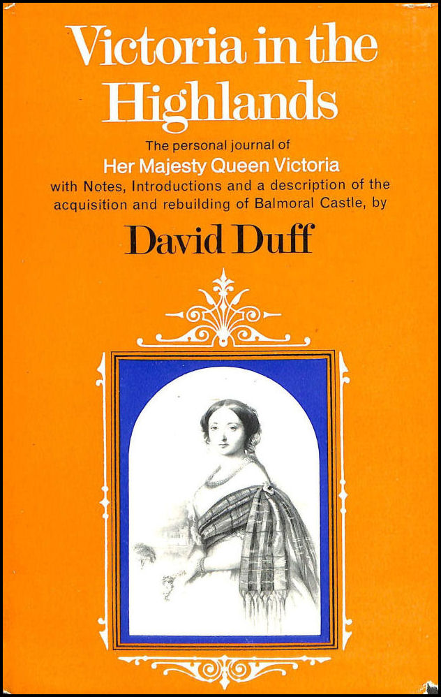 Victoria in the Highlands the Personal Journal of Queen Victoria, Duff, David (ed)
