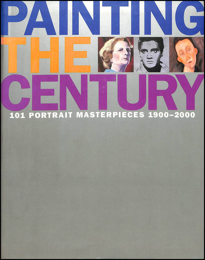 Image for Painting the Century: 101 Portrait Masterpieces 1900-2000