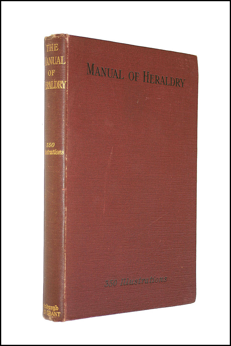 Image for The Manual of Heraldry: a Concise Description of the Several Terms Used, and Containing a Dictionary of Every Designation in the Science