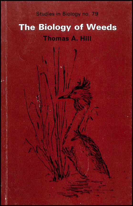 The Biology of Weeds (Studies in Biology), Hill, Thomas A.