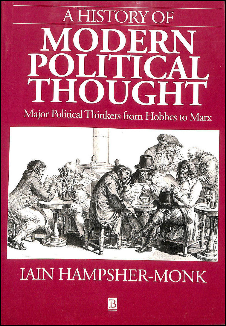 A History of Modern Political Thought: Major Political Thinkers from Hobbes to Marx, Iain Hampsher-Monk