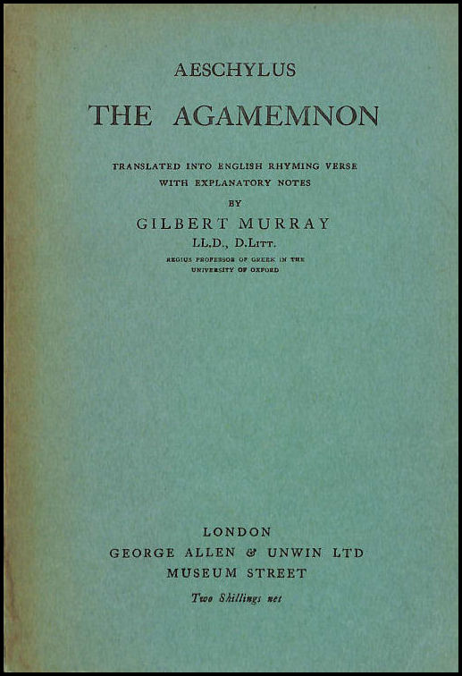 The Agamemnon, Aeschylus; Gilbert Murray [Editor]