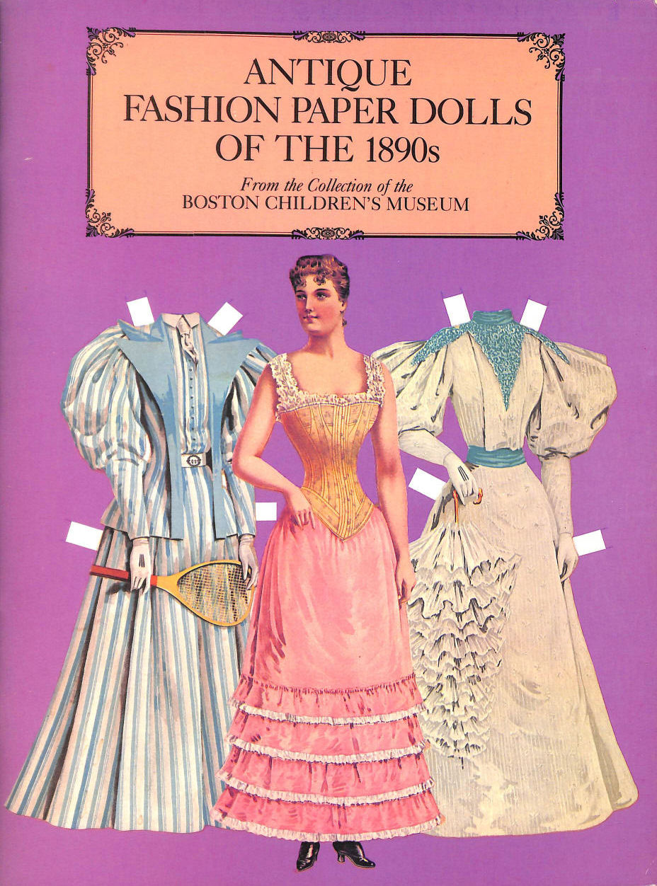 Image for Antique Fashion Paper Dolls of the 1890s in Full Colour: From the Collection of the Boston Children's Museum (Dover Victorian Paper Dolls)
