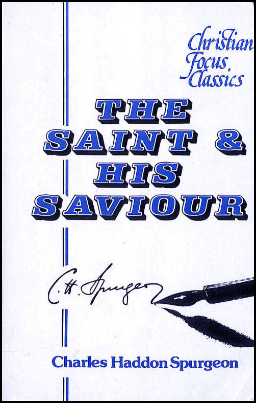 The Saint And His Saviour: The work of the Spirit in the life of the Christian, Spurgeon, C. H.