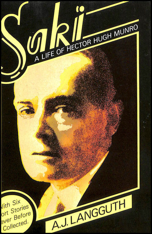 Saki. A Life Of Hector Hugh Munro With Six Short Stories Never Before Collected, AJ Langguth