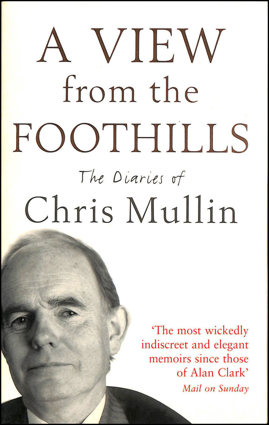 Image for A View From The Foothills: The Diaries of Chris Mullin