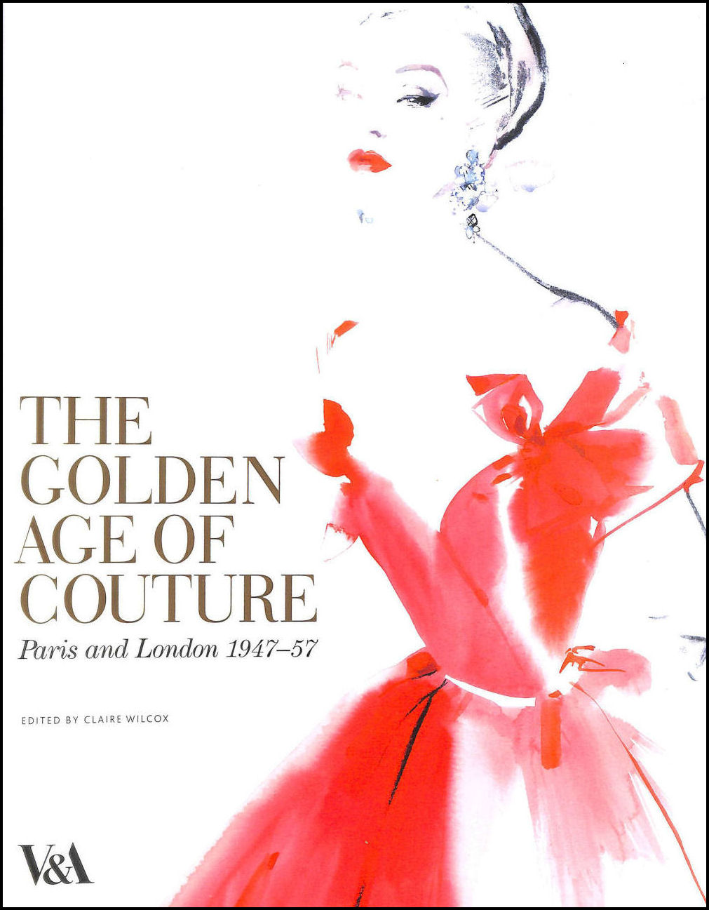 The Golden Age of Couture: Paris and London 1947-1957, Wilcox  Claire