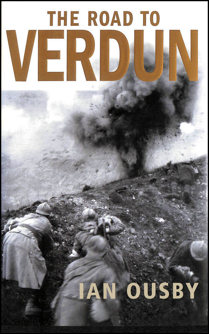 The Road to Verdun: France, Nationalism and the First World War, Ousby, Ian