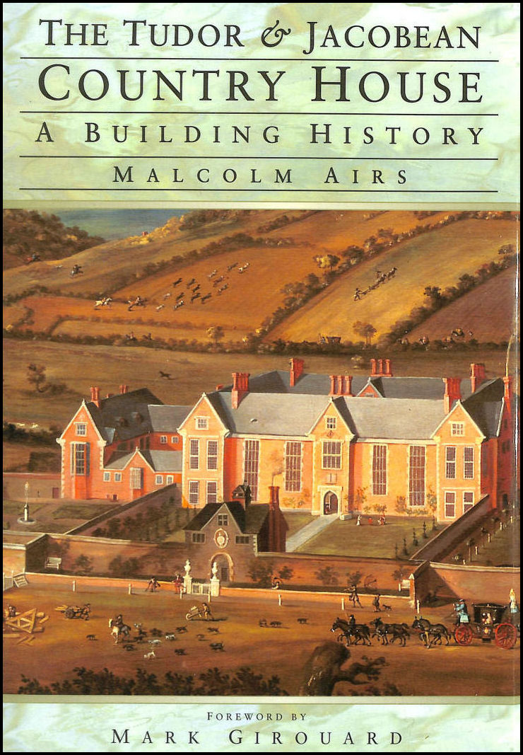 The Tudor and Jacobean Country House: A Building History, Airs, Malcolm; Girouard, Mark [Foreword]