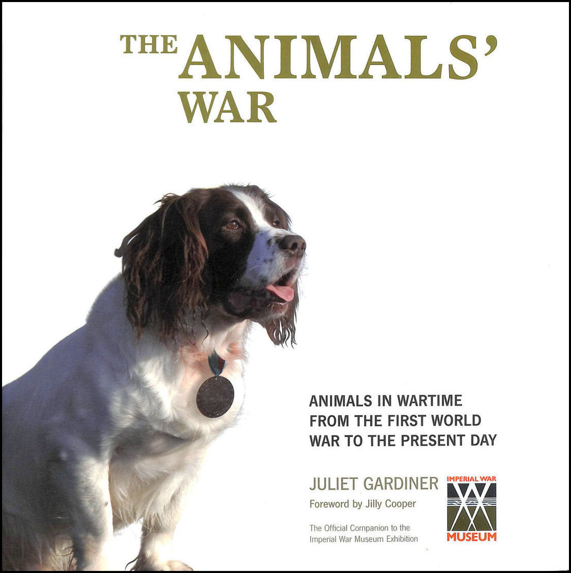Image for The Animals' War: Animals in Wartime from the First World War to the Present Day