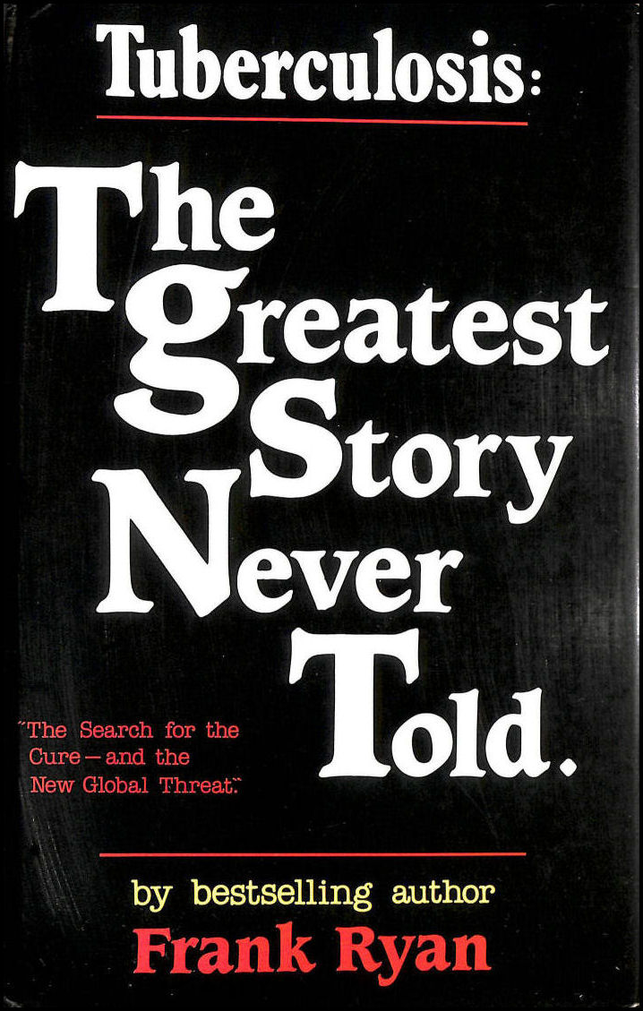 Tuberculosis: The Greatest Story Never Told - The Search for the Cure and the New Global Threat, Ryan, Frank