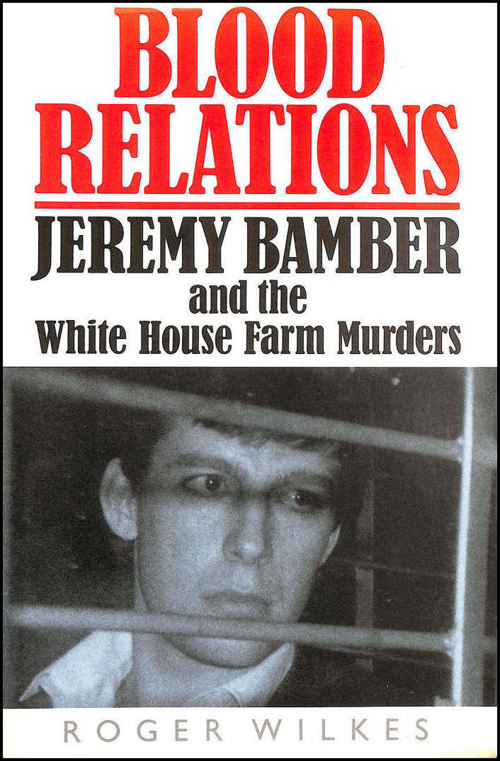 Image for Blood Relations: Jeremy Bamber and the White House Farm Murders