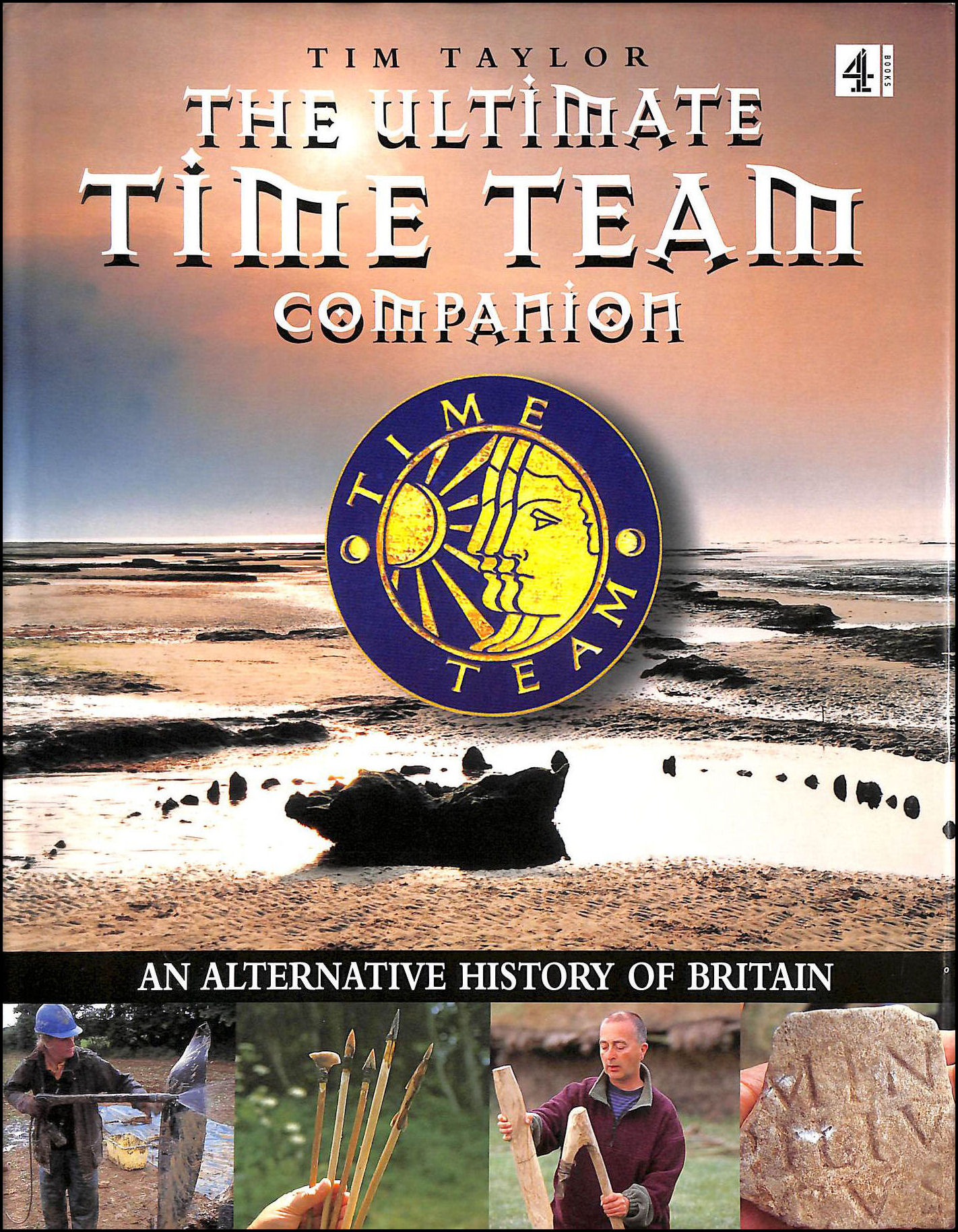Ultimate Time Team Companion: An Alternative History Of Britain, Taylor, Tim
