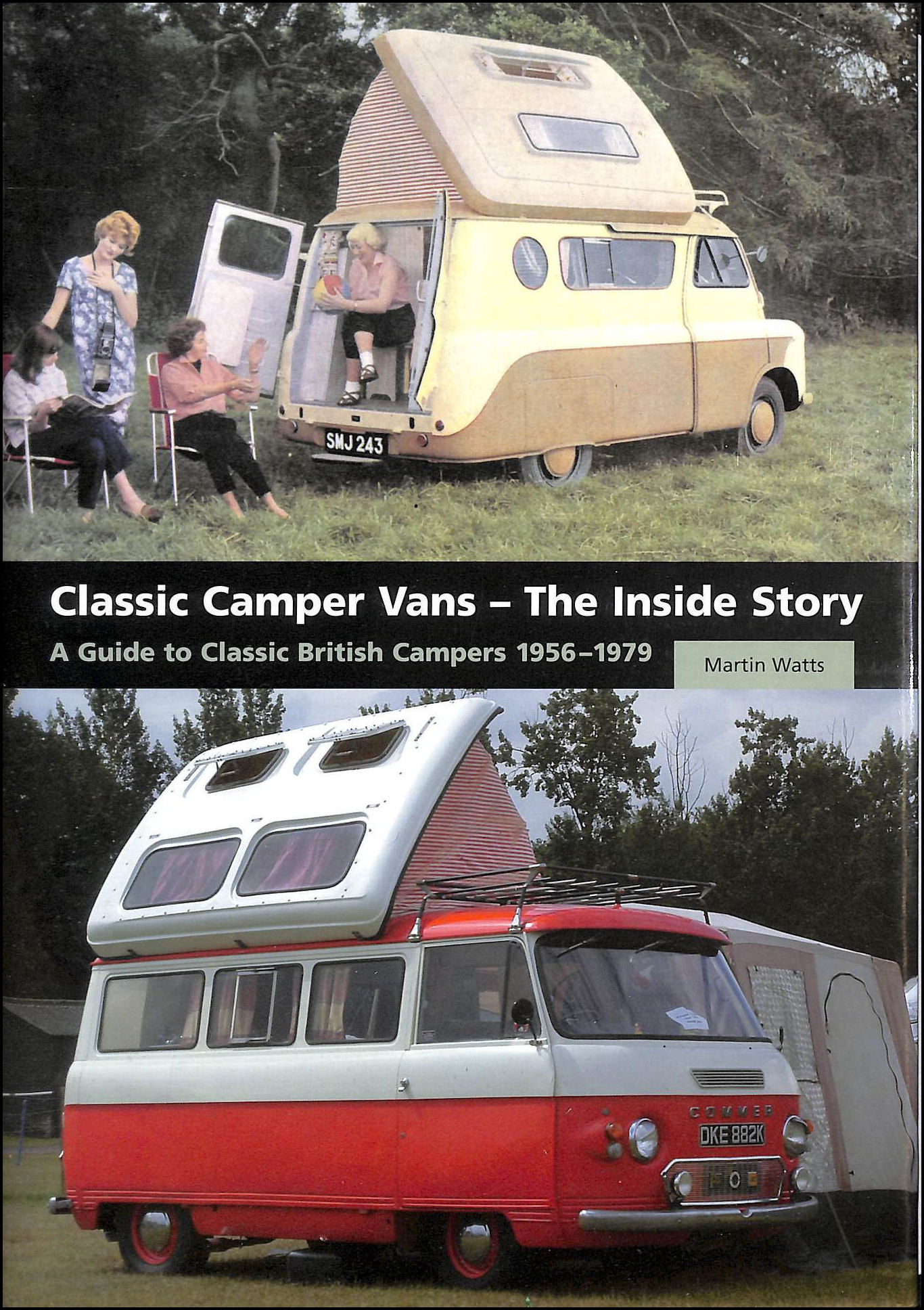Classic Camper Vans - The Inside Story: A Guide To Classic British Campers 1956-1979, Watts, Martin