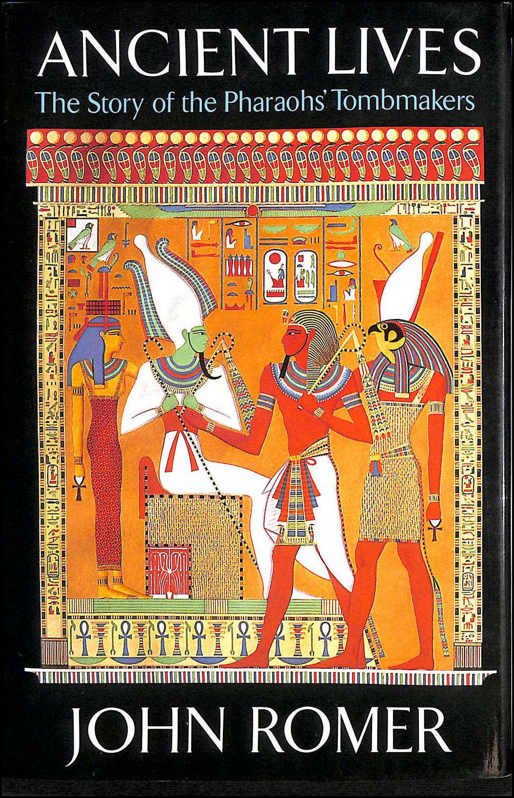 Ancient Lives - The Story Of The Pharohs' Tombstones, Romer, John