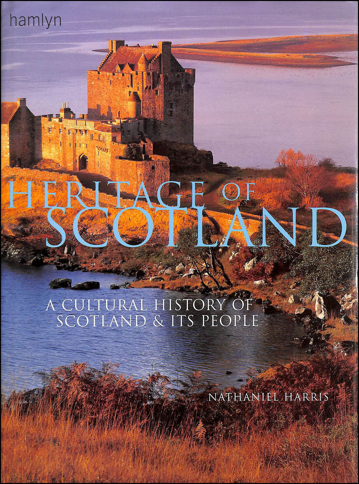Heritage Of Scotland: A Cultural History Of Scotland And Its People, Harris, Nathaniel