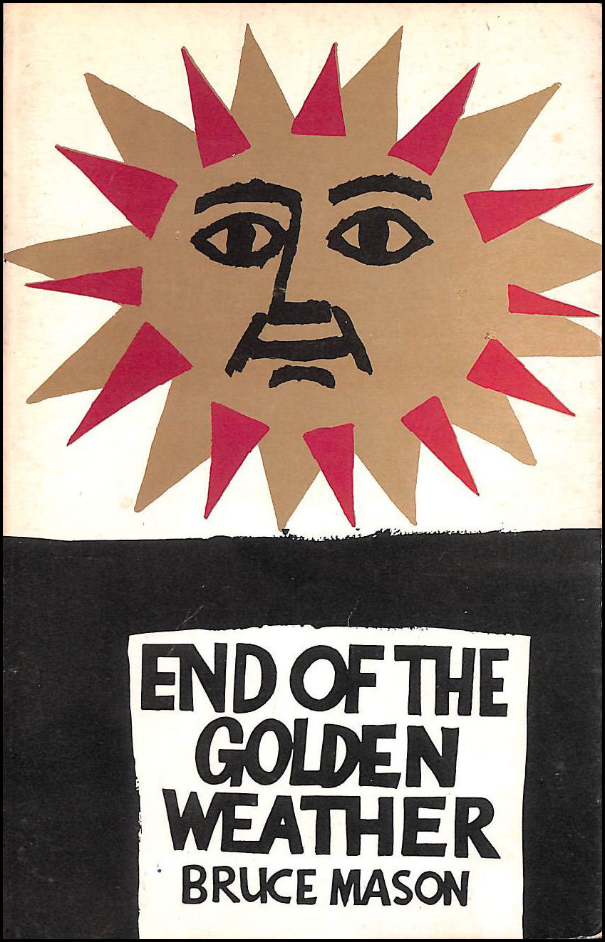 The End of the Golden wWeather : a voyage into a New Zealand childhood, Mason, Bruce (1921-1982)