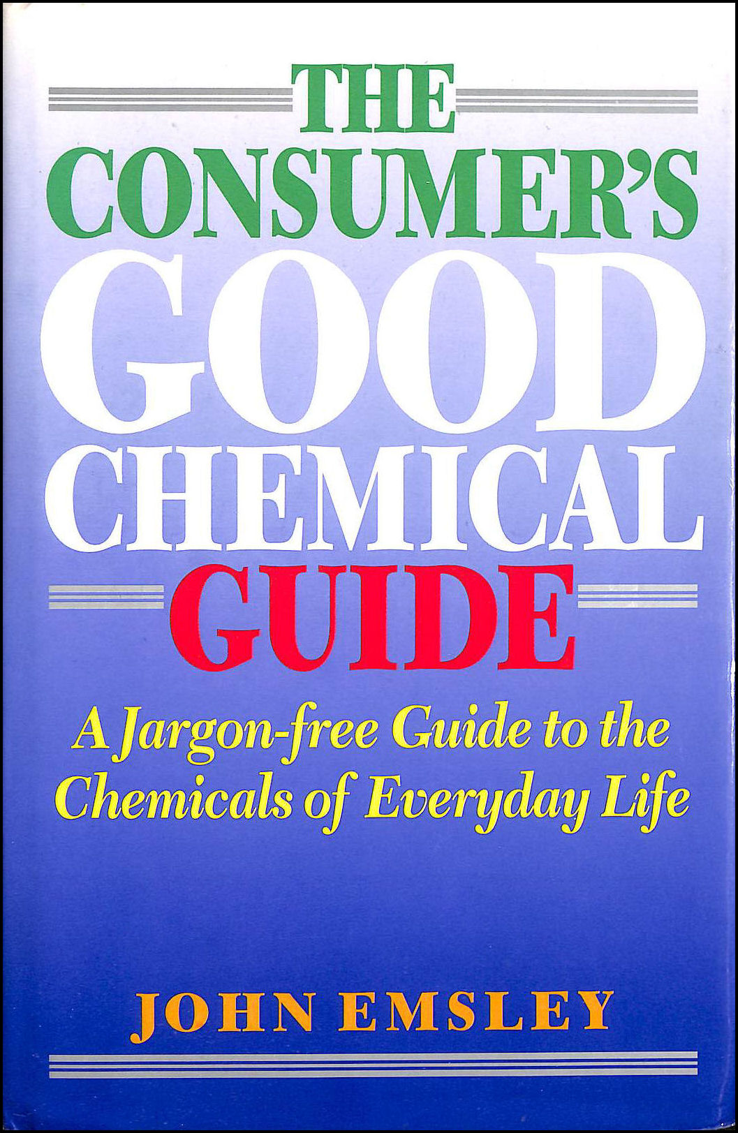 The Consumer's Good Chemical Guide: A Jargon-free Guide to the Chemicals of Everyday Life, Emsley, John