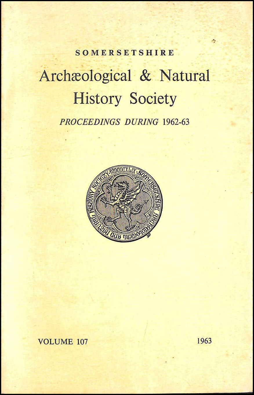 Proceedings Of The Somersetshire Archaeological And Natural History Society For 1962/63: Annual Meeting, Taunton, Vol. 107, No author.