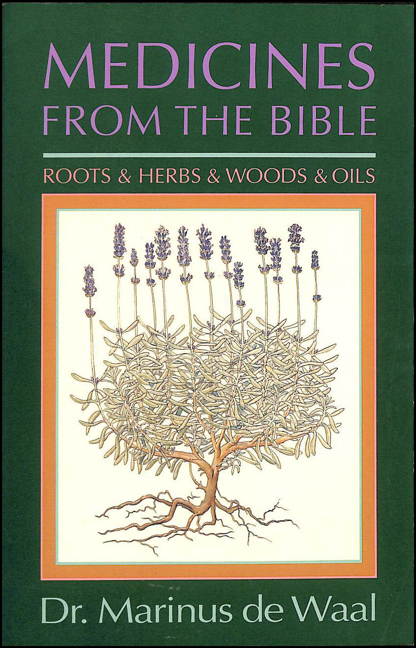 Medicines from the Bible: Roots and Herbs and Woods and Oils, Waal, Marinus De