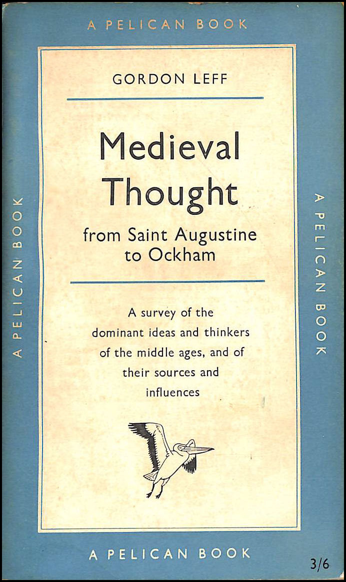 Medieval thought: St. Augustine to Ockham (Pelican books), Leff, Gordon