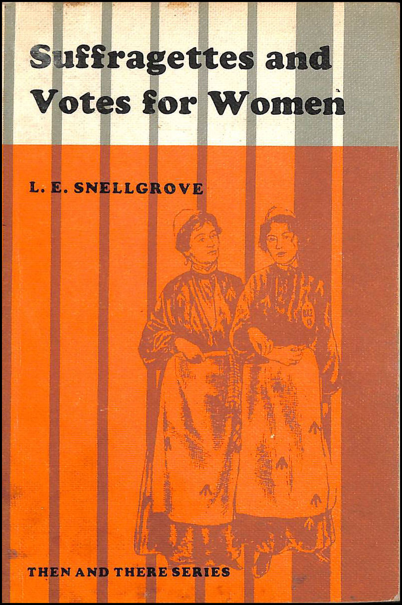 Suffragettes and Votes for Women (Then & There), Snellgrove, L. E.