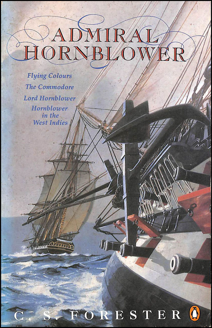 Admiral Hornblower: Flying Colours, The Commodore, Lord Hornblower, Hornblower in the West Indies (A Horatio Hornblower Tale of the Sea), Forester, C.S.