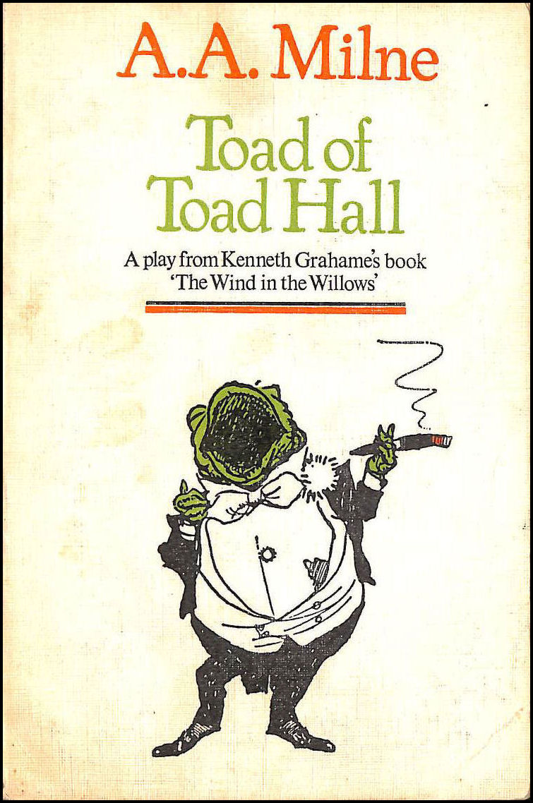 Toad of Toad Hall: A play from Kenneth Grahame's book 'The Wind in the Willows', Milne, A. A.