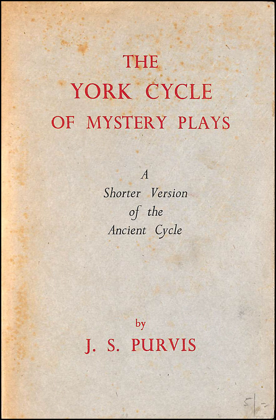 The York Cycle of Mystery Plays, A Shorter Version of the Ancient Cycle, Purvis, J.S.