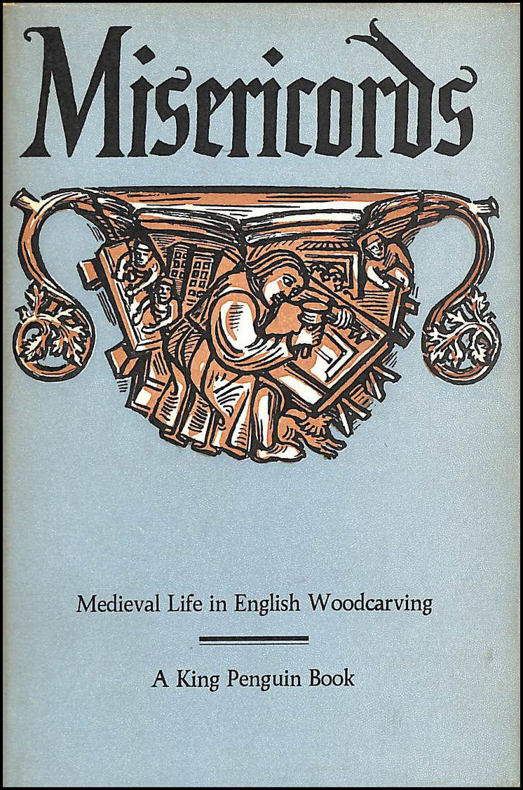 Misericords Medieval Life in English Woodcarving, Anderson, M. D.