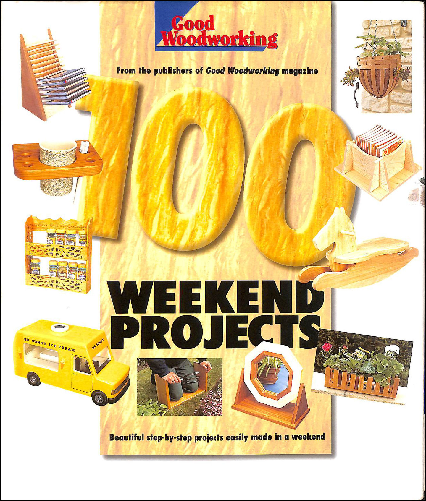 Image for Good Woodworking Magazine's 100 Weekend Projects Beautiful Step-by-step Projects Easily Made in a Weekend