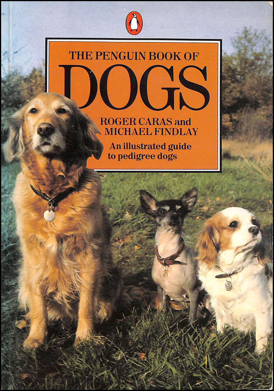 The Penguin Book of Dogs (Penguin Handbooks), Caras, Roger A.; Findlay, Michael