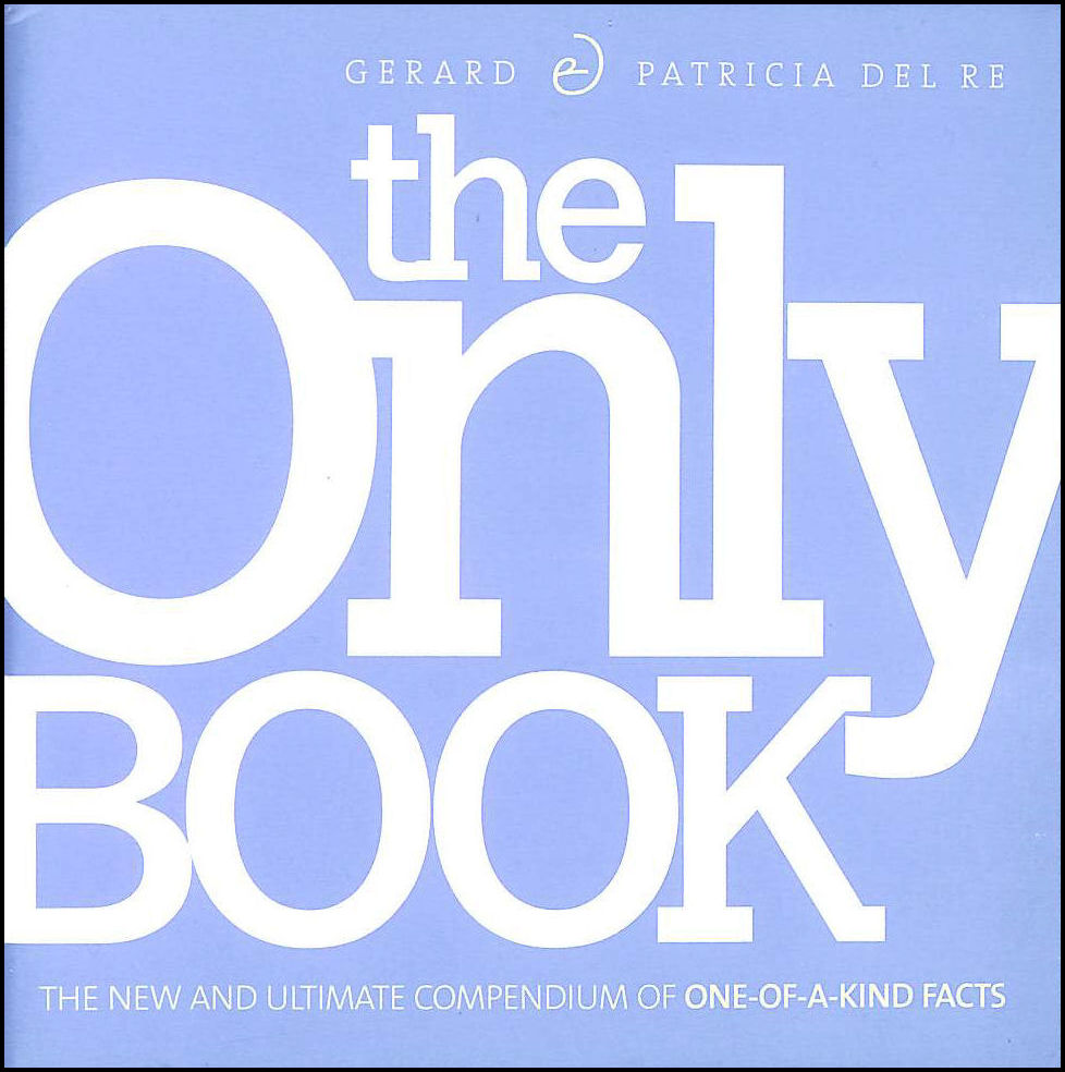 The Only Book: The New and Ultimate Compendium of One-Of-A-Kind Facts, Re, Gerard Del; Re, Patricia Del
