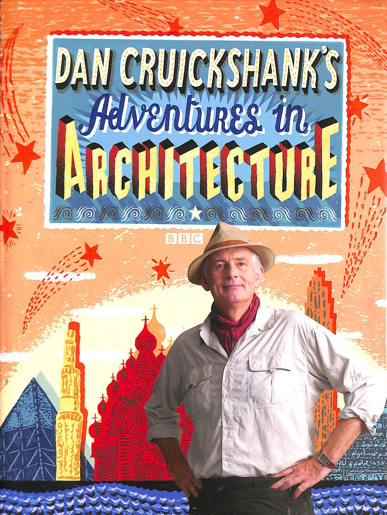 Dan Cruikshank's Adventures in Architecture, Dan Cruikshank