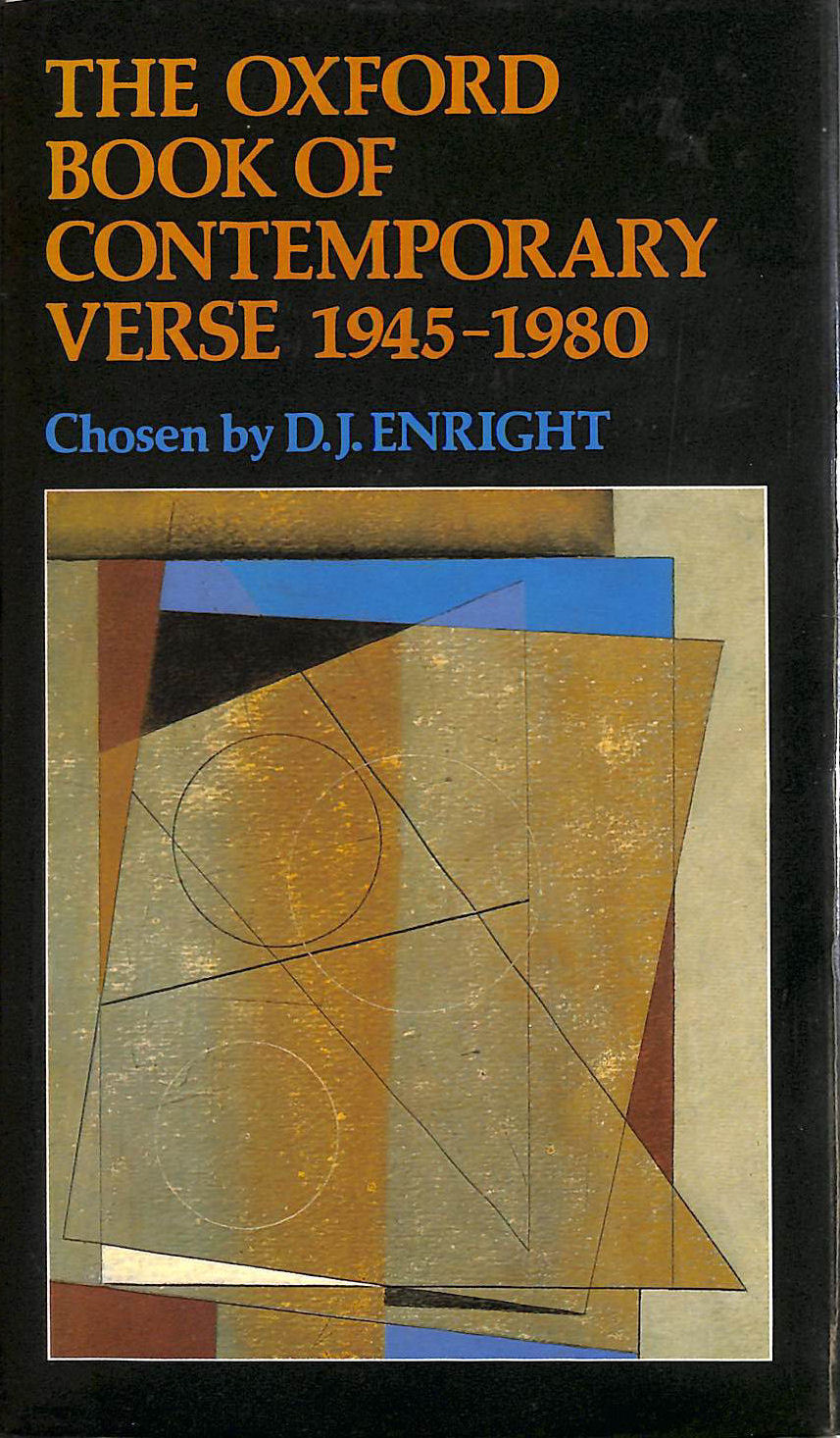 The Oxford Book of Contemporary Verse 1945-1980, D.J. Enright [Editor]; D.J. Enright [Introduction];