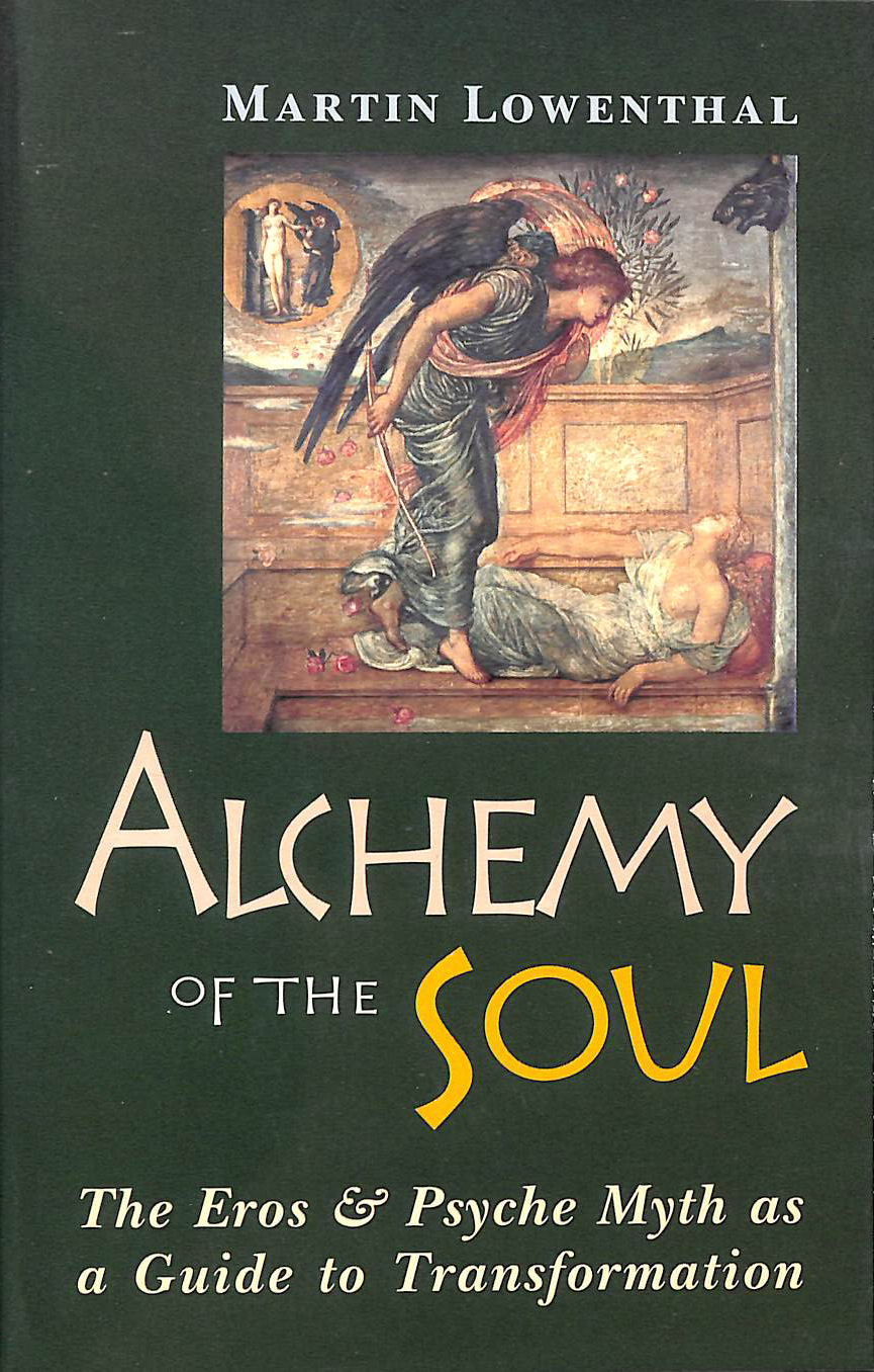 Alchemy of the Soul: The Eros and Psyche Myth as a Guide to Transformation, Lowenthal, Martin