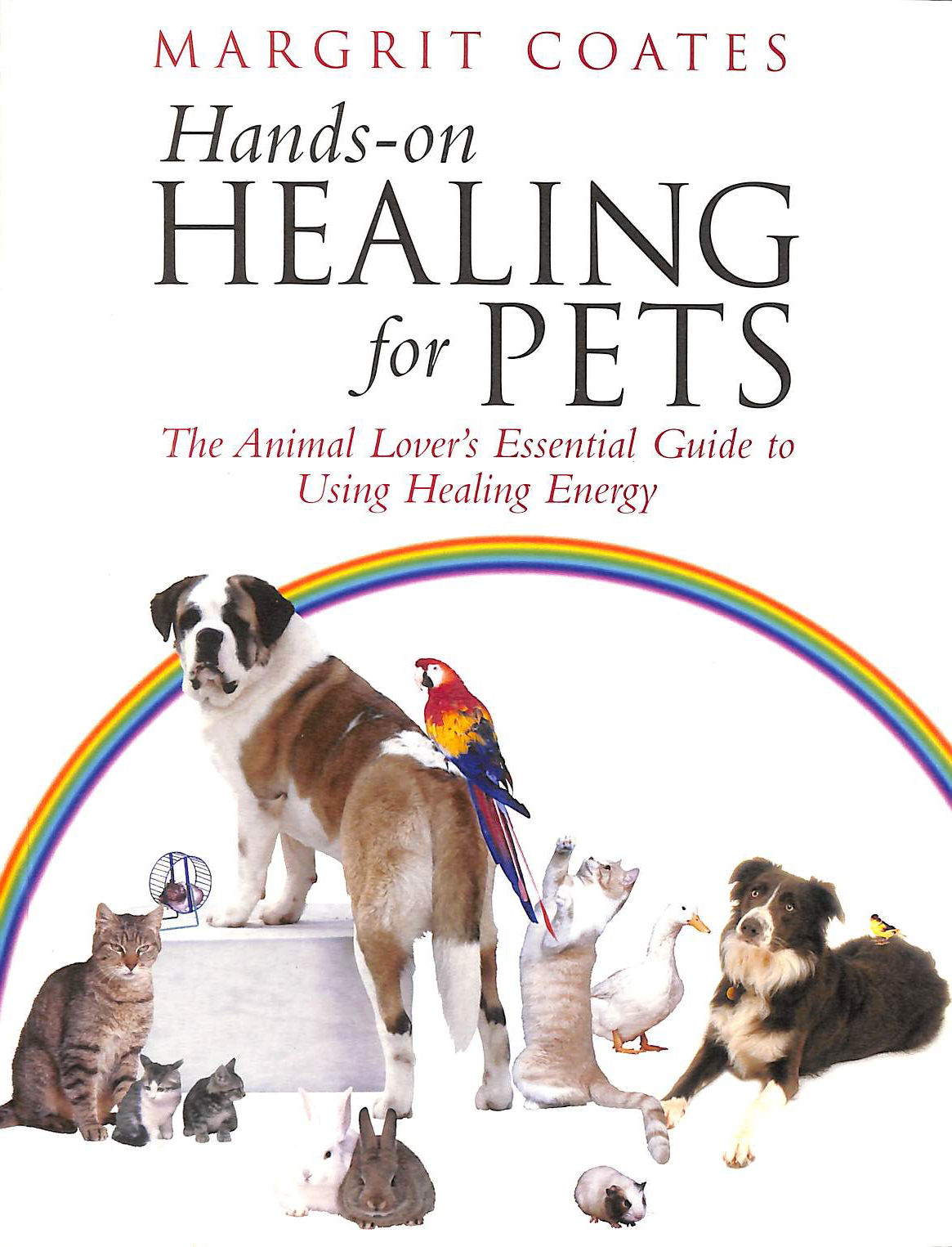 Hands-On Healing For Pets: The Animal Lover's Essential Guide To Using Healing Energy, Coates, Margrit