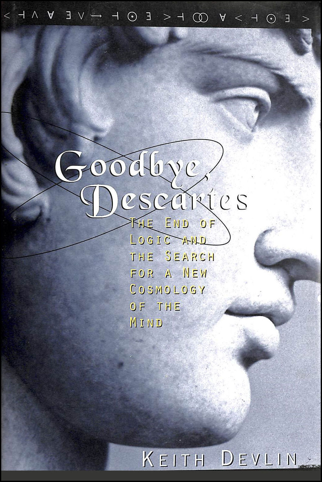Goodbye Descartes: End of Logic and the Search for a New Cosmology of the Mind, Devlin, Keith