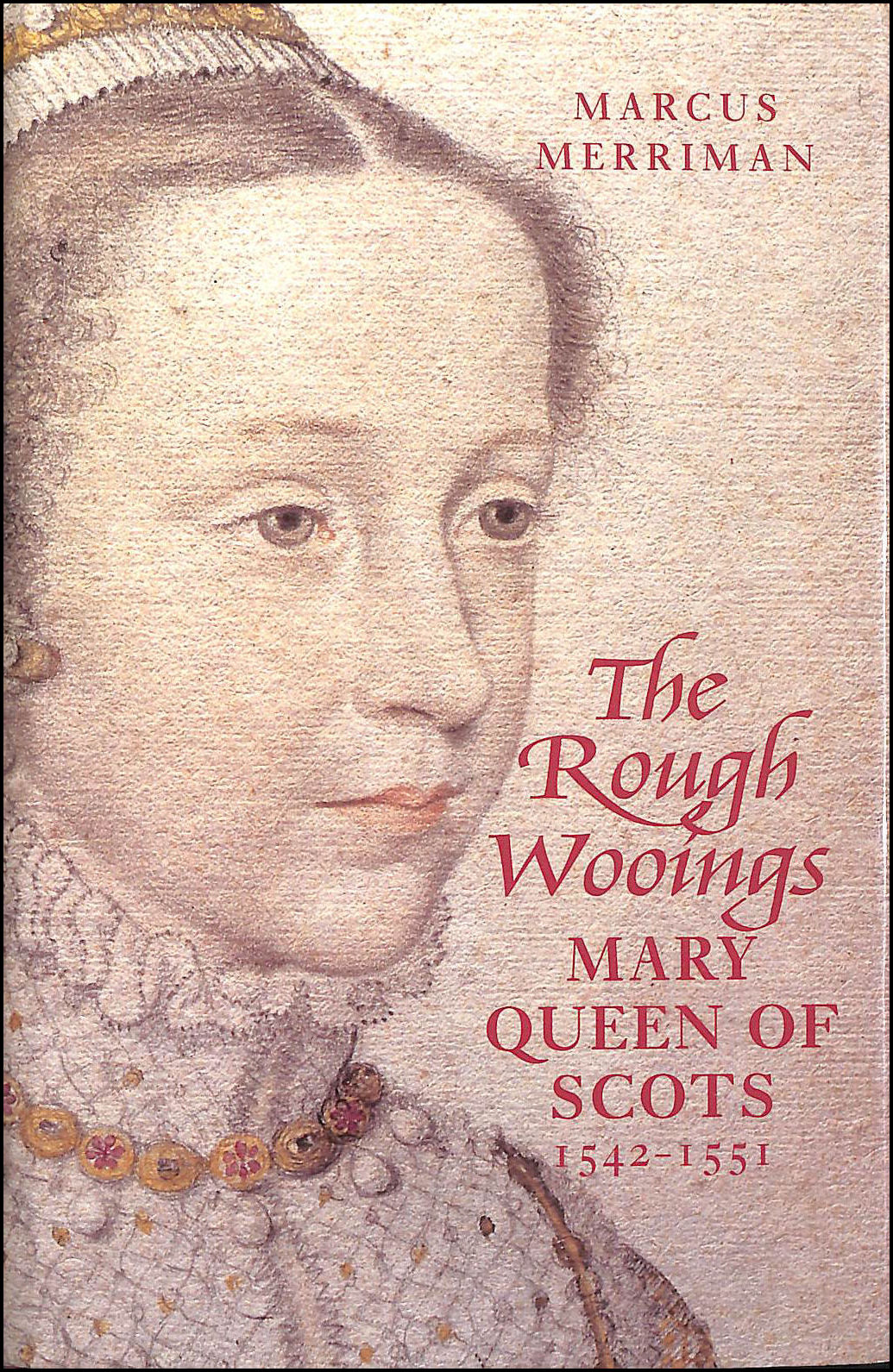 Image for The Rough Wooings: Mary Queen of Scots, 1542-1551