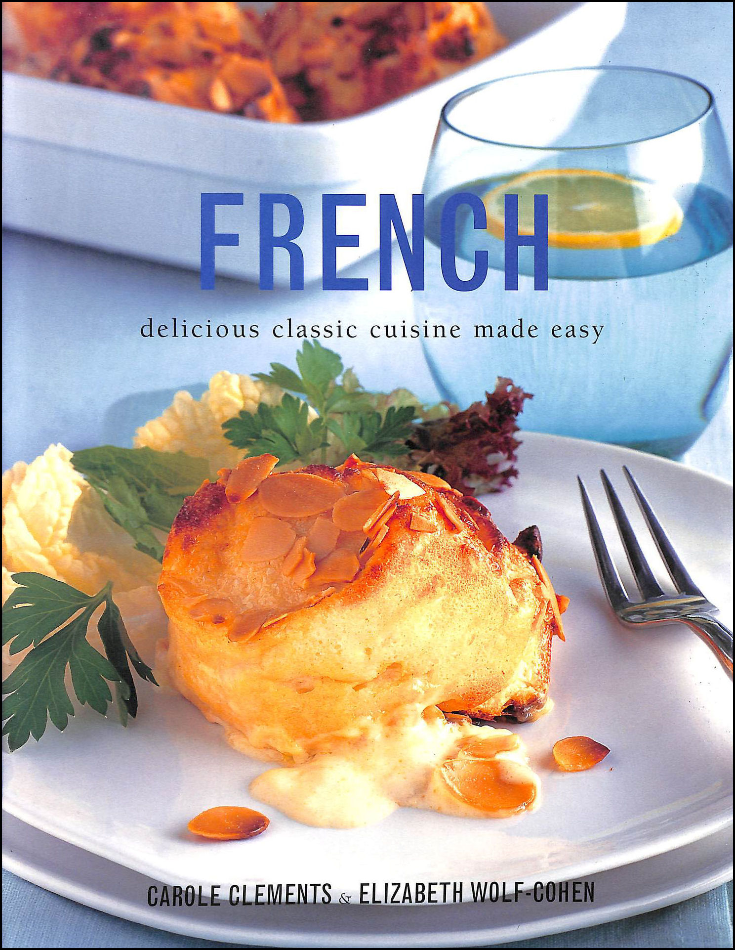 French - Delicious Classic Cuisine Made Easy, Clements, Carole; Wolf-Cohen, Elizabeth