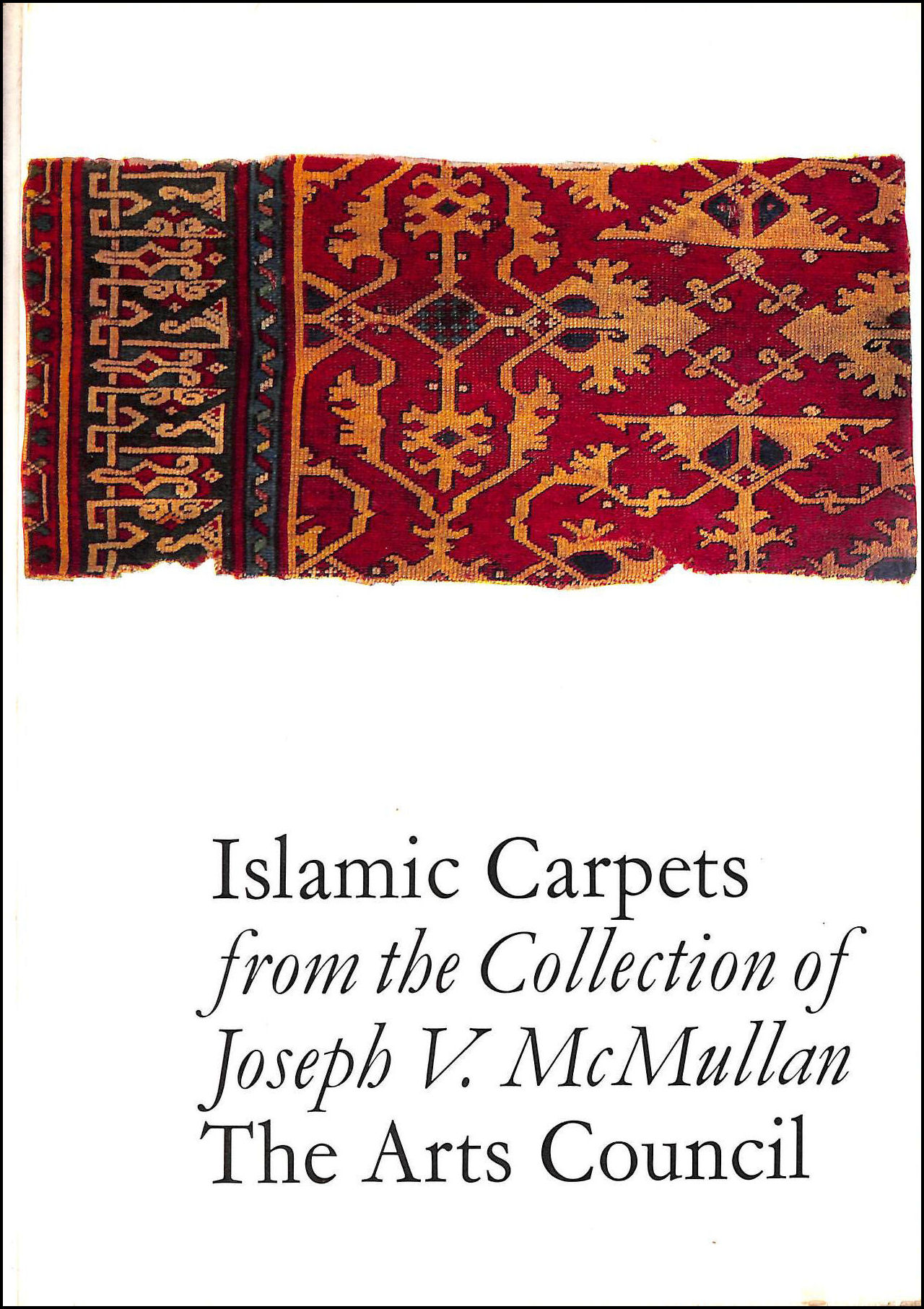 Islamic Carpets from the Joseph V.McMullan Collection: Catalogue, McMullan, Joseph V.