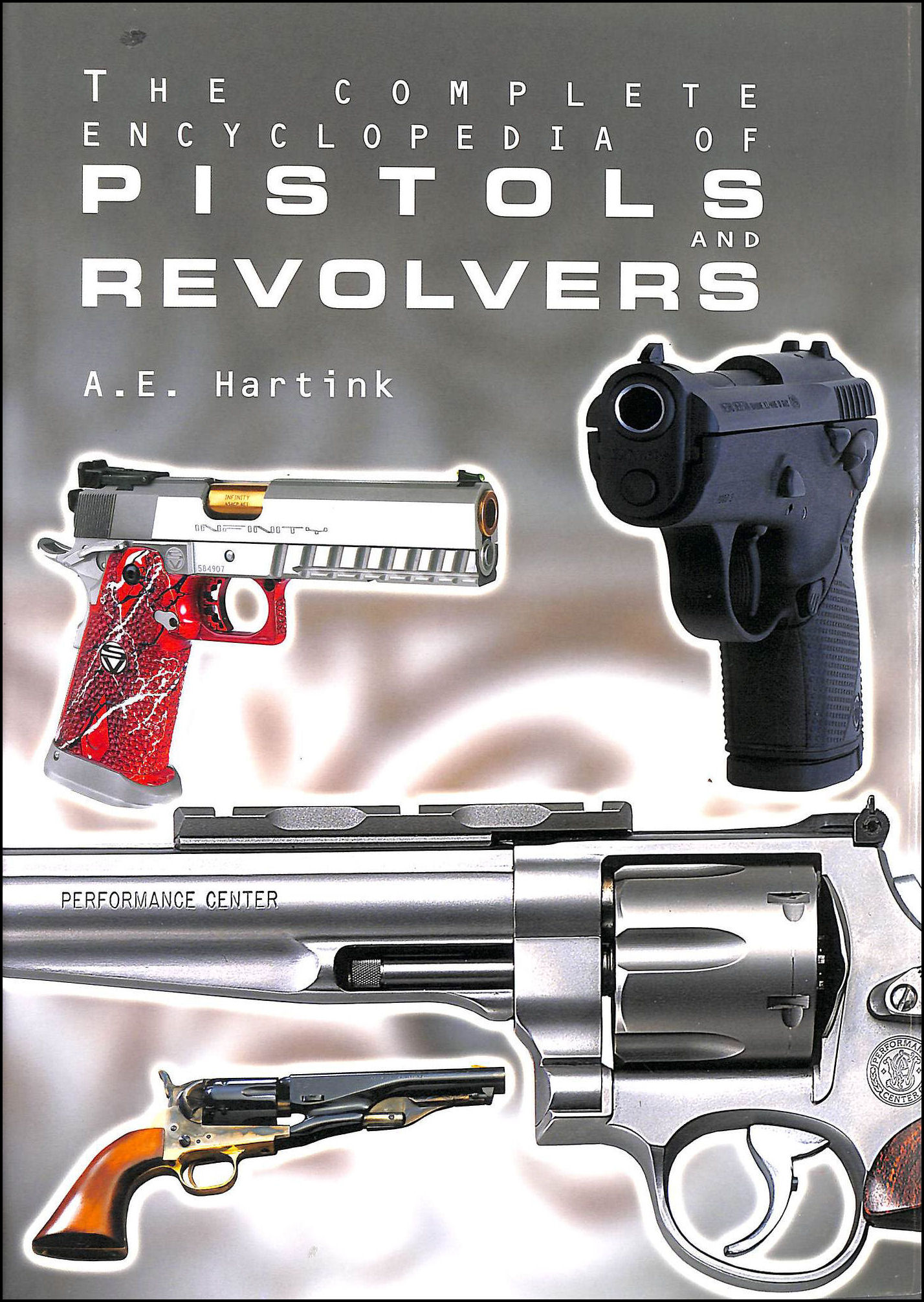 The Complete Encyclopedia of Pistols and Revolvers., A. E. Hartink