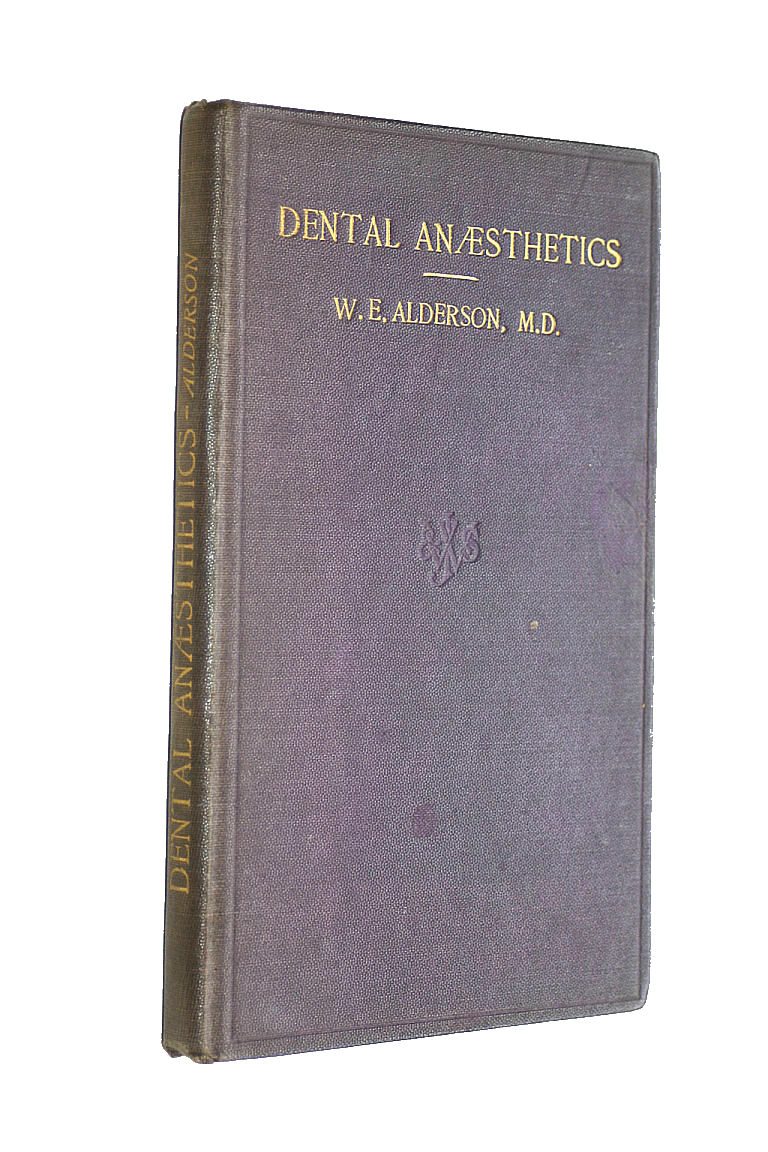 Dental Anaesthetics a Text-Book for Students and Practitioners, Alderson Wilfred E