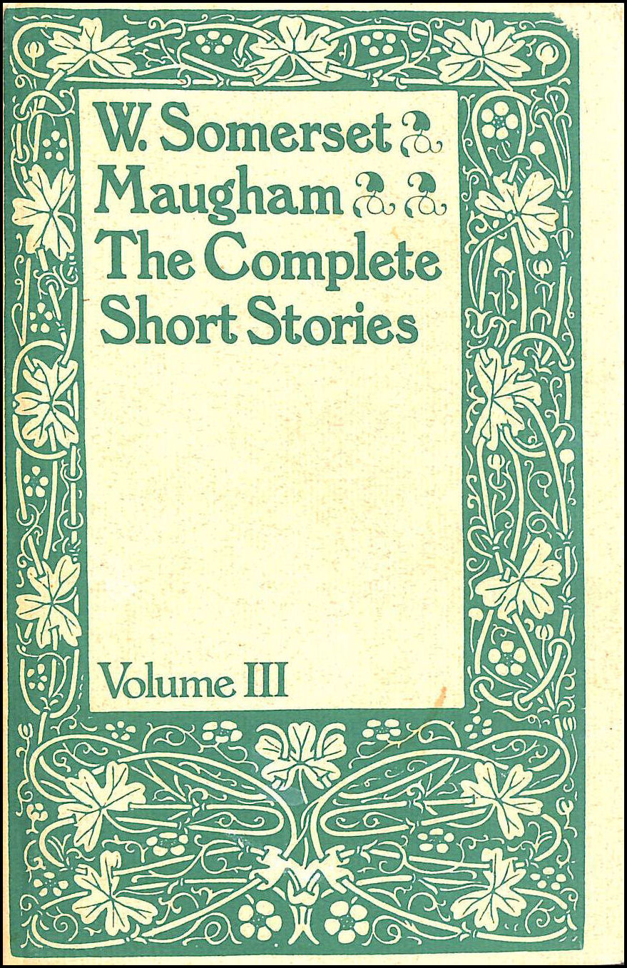 The Complete Short Stories Of W. Somerset Maugham Vol Iii, Somerset Maugham, W.