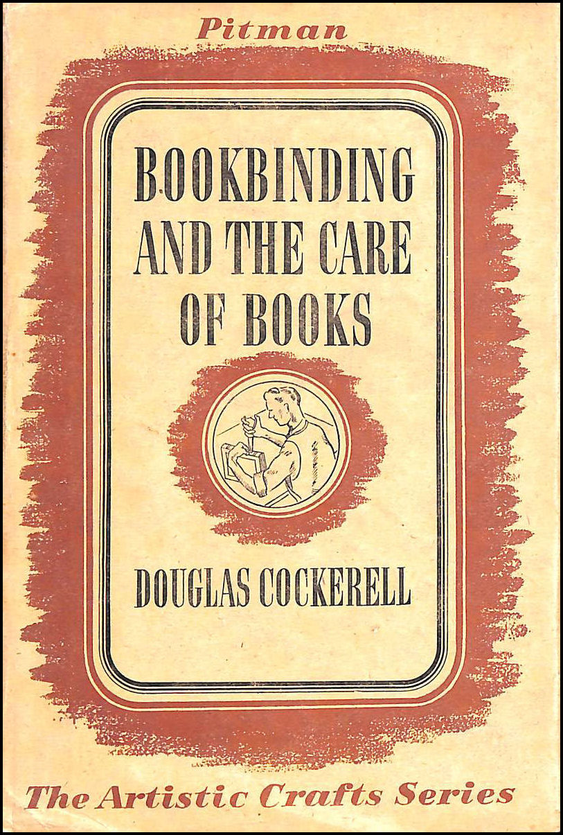 Bookbinding, and the Care of Books; a Text-Book for Bookbinders and Librarians. with Drawings by Noel Rooke and Other Illustrations., Cockerell, Douglas