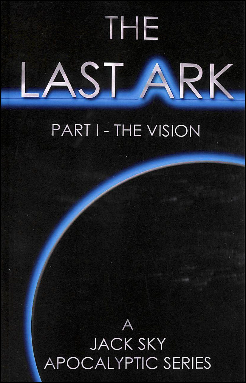 Image for The Last Ark: Part I - The Vision: A story of the survival of Christ's Church during His coming Tribulation: Volume 1