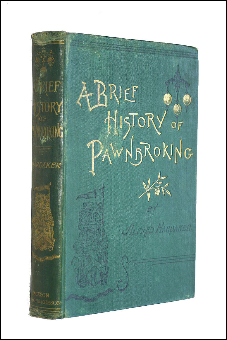 Image for A Brief History of Pawnbroking; with full narrative of how the Act of 1872 was fought for and obtained, and the Stolen Goods Bill opposed and defeated