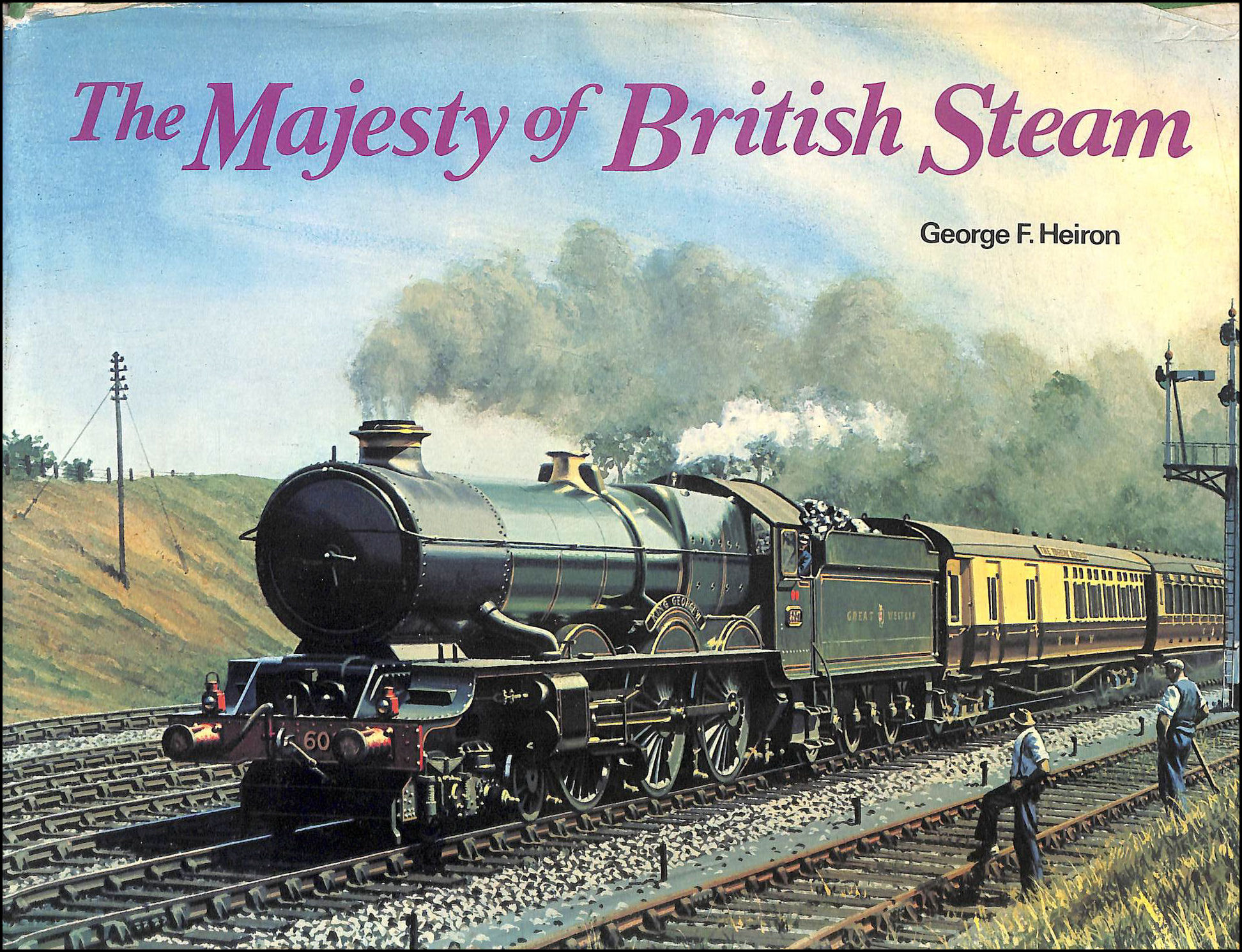 The Majesty of British Steam, O S Nock [Introduction]; George F. Heiron [Painter];